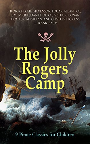 The Jolly Rogers Camp – 9 Pirate Classics for Children: Treasure Island, Gold-Bug, Peter Pan and Wendy, Captain Singleton, Captain Sharkey, Coral Island, ... Boldheart, Master Key and Robinson - Boldheart