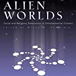Alien Worlds: Social and Religious Dimensions of Extraterrestrial Contact | Diana Tumminia