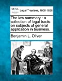 The law summary : a collection of legal tracts on subjects of general application in Business, Benjamin L. Oliver, 1240000731