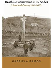 Death and Conversion in the Andes: Lima and Cuzco, 1532-1670