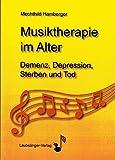 Musiktherapie im Alter: Demenz, Depression, Sterben und Tod