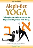 Aleph-Bet Yoga: Embodying the Hebrew Letters for Physical and Spiritual Well-Being
