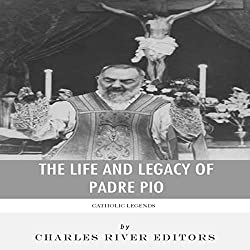 Catholic Legends: The Life and Legacy of Padre Pio