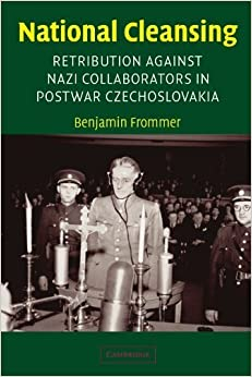 National Cleansing: Retribution against Nazi Collaborators in Postwar Czechoslovakia (Studies in the Social and Cultural History of Modern Warfare) by Frommer, Benjamin (2004)