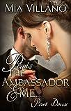Paris, The Ambassador and Me: part deux (The Ambassador Trilogy Book 2)