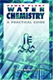 Power Plant Chemistry : A Practical Guide, Buecker, Brad, 0878146199