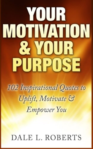 Download Your Motivation & Your Purpose: 102 Inspirational Quotes to Uplift, Motivate & Empower You ebook