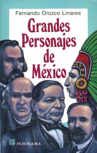 Grandes personajes de Mexico / Major Characters in Mexico: Hombres de la epoca prehispanica la conquista, el Virreinato, la independencia, la republica y la revolucion (Spanish Edition)
