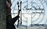 img - for SharpShooting: Your Bronze Bow book / textbook / text book