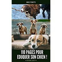 Guide : Eduquer Son Chien En 110 Pages ! [Les Bases + Methodes Education Positive ] (French Edition)