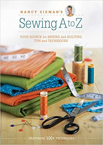 Nancy Ziemans Sewing A To Z Your Source For Sewing And Quilting
