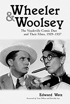 Wheeler & Woolsey: The Vaudeville Comic Duo and Their Films, 1929–1937 (McFarland Classics S) by [Watz, Edward]