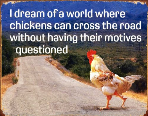 (Dream of Chicken Crossing Road Without Motives Questioned Tin Sign 13 x 16in)