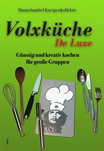 Volxküche De Luxe: Günstig und kreativ kochen für große Gruppen