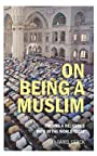 On Being a Muslim: Finding a Religious Path in the World Today (Islamic Studies)