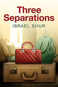 Three Separations: A  Gripping Contemporary Psychological Novel,Filled with Intriguing Love Affairs (Family Life & Relationships) by [Shur, Israel]