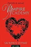 Vampire Academy T06 Sacrifice ultime