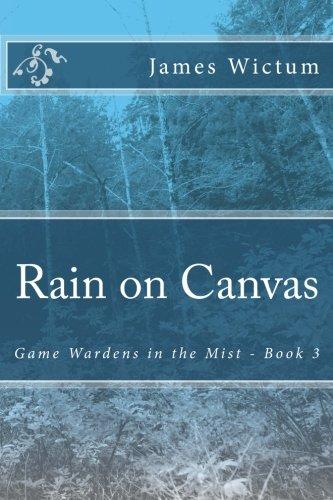 Read Online Rain on Canvas (Game Wardens in the Mist) (Volume 3) pdf epub