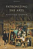 Patronizing the Arts, Marjorie Garber, 0691124809