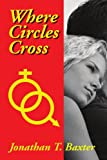 Where Circles Cross, Jonathan T. Baxter, 145006356X