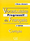 Vocabulaire Progressive du Francais - Nouvelle Edition: Corriges (Niveau Debutant) (French Edition)