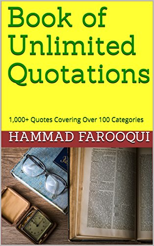 Download for free Book of Unlimited Quotations: 1,000+ Quotes Covering Over 100 Categories