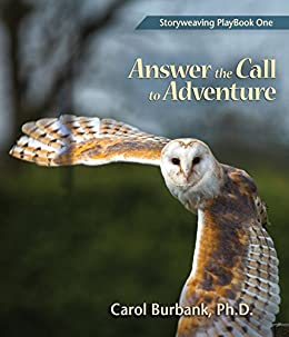 Storyweaving Playbook One: Answer the Call to Adventure by [Burbank, Carol]