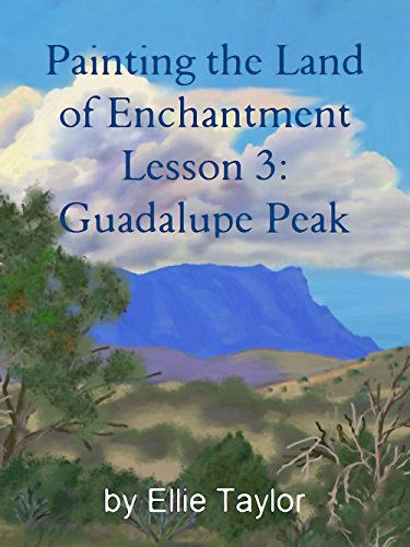Painting the Land of Enchantment: Lesson 3: Guadalupe Peak Kindle Edition