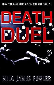 Death Duel (The Case Files of Charlie Madison, P.I.) by [Fowler, Milo James]