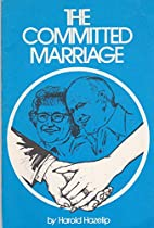 The committed marriage by Harold Hazelip