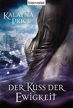 Der Kuss der Ewigkeit: Roman (German Edition) by [Price, Kalayna]
