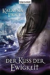Der Kuss der Ewigkeit: Roman (German Edition)