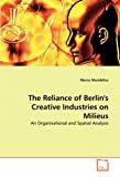The Reliance of Berlin 's Creative Industries on Milieus, Marco Mundelius, 3836482355