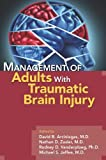 Management of Adults with Traumatic Brain Injury, David B. Arciniegas MD, Nathan D. Zasler MD, Rodney D. Vanderploeg PhD, Michael S. Jaffee MD, 1585624047
