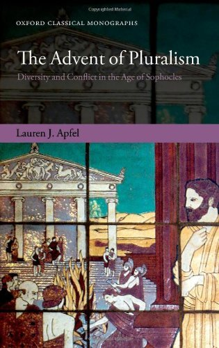 Download The Advent of Pluralism: Diversity and Conflict in the Age of Sophocles (Oxford Classical Monographs) Pdf