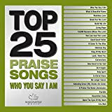 Top 25 Praise Songs - Who You Say I Am [2