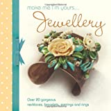 Make Me Im Yours Jewellery: Over 20 gorgeous necklaces, bracelets, earrings and rings