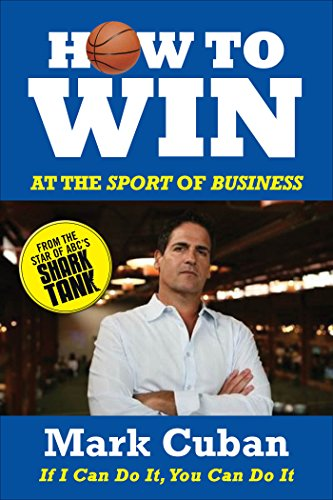How to win at the sport of business by Mark Cuban | Book Summary, Lessons, & Notes