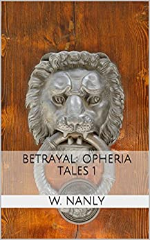 Betrayal: Opheria Tales 1 by [Nanly, W.]