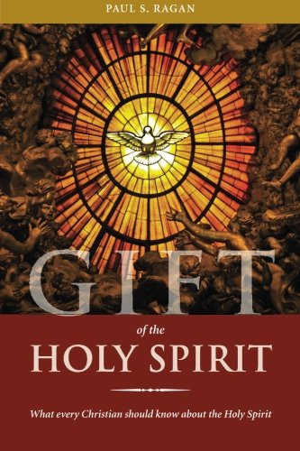 Gift of the Holy Spirit: What every Christian should know about the Holy Spirit (Catholic Church Gifts Of The Holy Spirit)