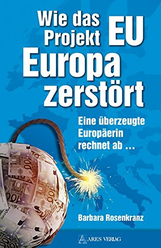 Wie das Projekt EU Europa zerstört: Eine überzeugte Europäerin rechnet ab … Taschenbuch – 14. Januar 2014 Barbara Rosenkranz ARES Verlag 3902732229 Politikwissenschaft