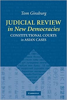 Book Judicial Review in New Democracies: Constitutional Courts in Asian Cases [2003] (Author) Tom Ginsburg