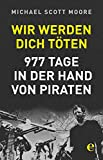 Wir werden dich töten: 977 Tage in der Hand von Piraten (German Edition)