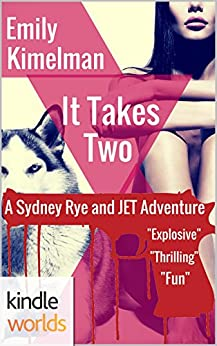 JET: IT TAKES TWO (Kindle Worlds Novella) (A Sydney Rye and JET Adventure Book 1) by [Kimelman, Emily]