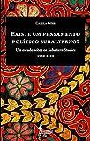 capa de Existe um Pensamento Político Subalterno?: um Estudo Sobre os Subaltern Studies (1982-2000)