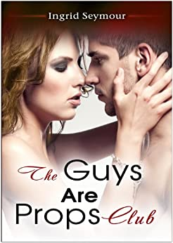 The Guys Are Props Club (The G.A.P. Series Book 1) by [Seymour, Ingrid]