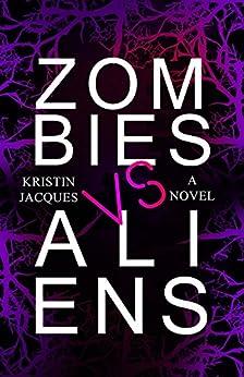 Zombies vs Aliens (Z vs A Book 1) by [Jacques, Kristin]