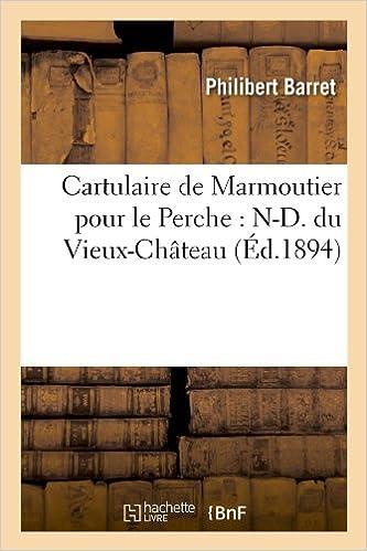 Téléchargement gratuit d'ebook pour mobile au format txt Cartulaire de Marmoutier pour le Perche : N-D. du Vieux-Château (Éd.1894) 2012527930 PDF