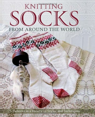 Download Knitting Socks from Around the World: 25 Patterns in a Variety of Styles and Techniques PDF