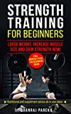 Strength Training: Strength Training for beginners,  Loose Weight, Increase Muscle Size and Gain Strength Now (Weight loss, Gain Strength, Increase Muscle ... Advice, Free Workout for beginners)